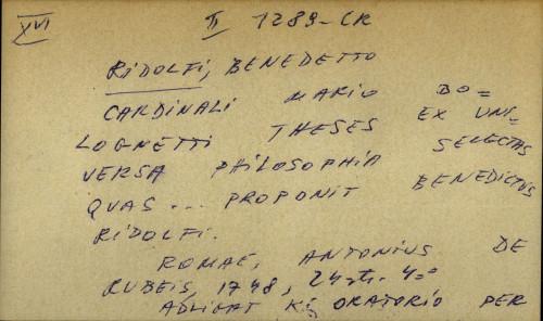 Cardinali Mario Bolognetti theses ex universa philosophia selectas quas… proponit Benedictus Ridolfi.