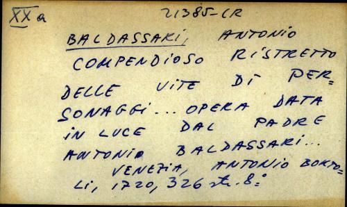 Compendioso ristretto delle vite di personaggi ... opera data in luce dal padre Antonio Baldassari