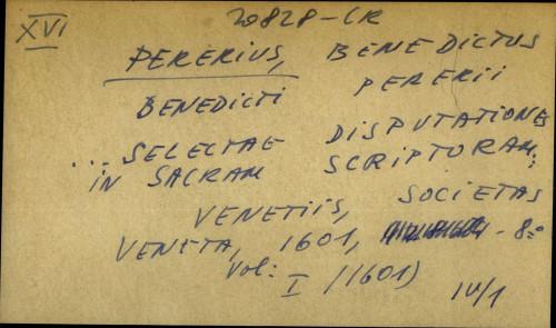 Benedicti Pererii... selectae disputationes in sacram scripturam...