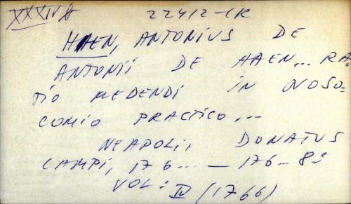 Antonii de Haen ... ratio medendi in nosocomio practico ...
