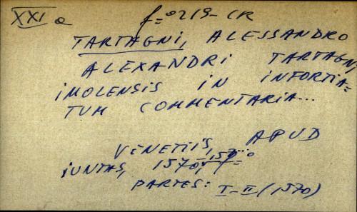 Alexandri Tartagni imolensis in infortiatum commentaria...