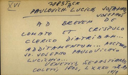 Ad brevem de comato et crispulo clerico diatribam... Additamentum... Auctore Jo. Josepho Paulovichio Lucichio...