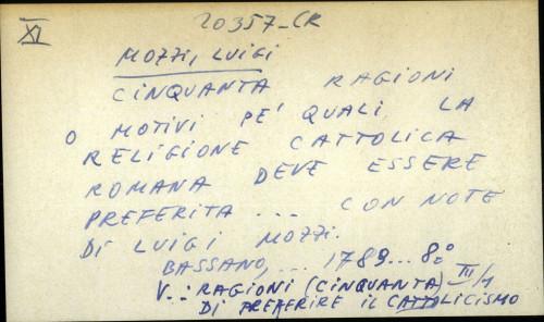 Cinquanta ragioni o motivi pe' quali la religione cattolica romana deve essere preferita... con note di Luigi Mozzi.