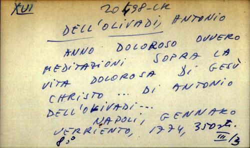 Anno doloroso ovvero meditazioni sopra la vita dolorosa di Gesu Christo ... di Antonio Dell'Olivadi