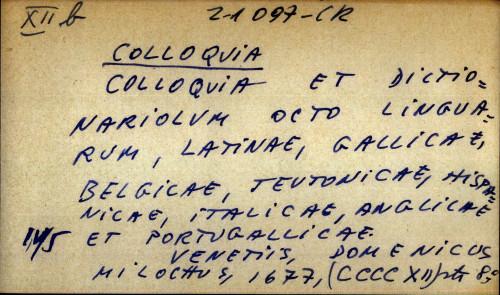 Colloquia et dictionariolum octo linguarum, latinae, gallicae, belgicae, teutonicae, hispanicae, italicae, anglicae et portugallicae.