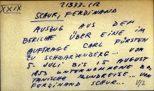 Auszug aus dem berichte uber eine im auftrage Carl Fursten zu schwarzenberg ... von 5 juli bis 15 august 1853 unternommene botanische rundreise ... von Ferdinand Schur ...