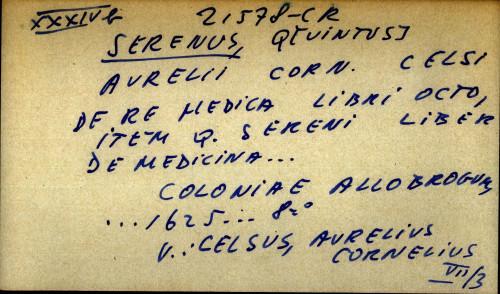 Aurelii Corn. Celsi de re medica libri octo, item Q. Sereni liber de medicina...