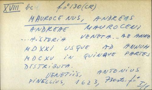 Andreae Mauroceni ... Historia Veneta  ... ab anno MDXXI usque ad annum MDCXV in quinque partes distributa