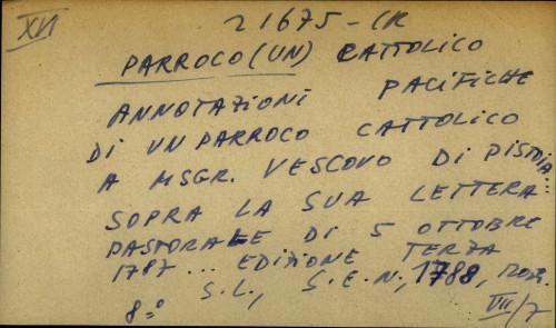 Annotazioni pacifiche di un parocco cattolico a msgr. vescovo di Pistoia... sopra la sua lettera pastorale di 5 ottobre 1787... edizione terza