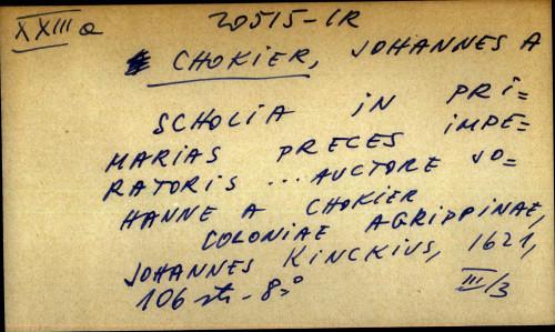 A scholia in primarias preces imperatoris ... auctore Johanne a Chokier