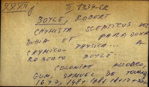 Chymista scepticus vel Dubia et paradoxa chymico-physica ... a Roberto Boyle