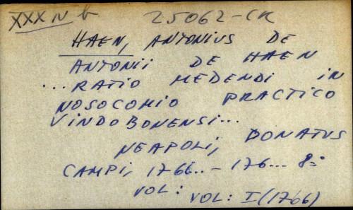 Antonii de Haen ... ratio medendi in nosocomio practico vindobonensi ...