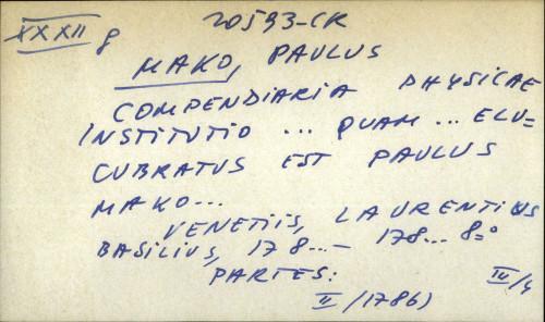 Compendiaria physicae institutio ... quam ... elucubratus est Paulus Mako ...