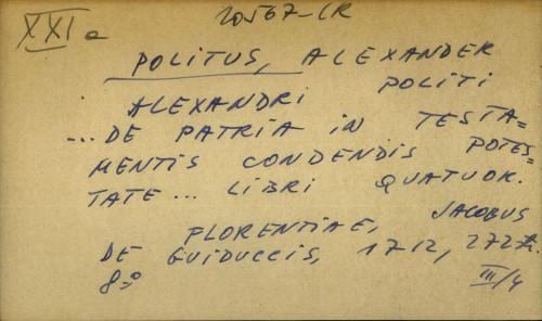 Alexandri Politi... De patria in testamentis condendis potestate… libri quatuor.