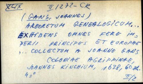 Arboretum genealogicum ... exhibens omnes fere imperii principes et Europae ... collectum a Joanne Gans