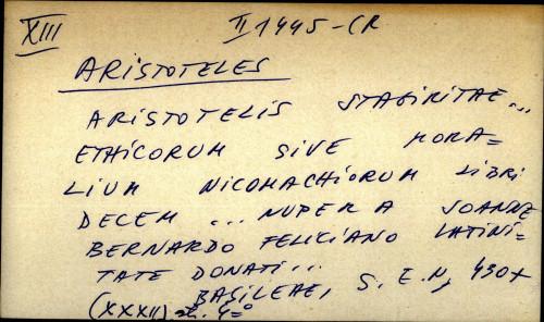 Aristotelis stagiritae ... ethicorum sive moralium nicomachiorum libri decem nuper a Joanne Bernardo Feliciano latinitate donati ...