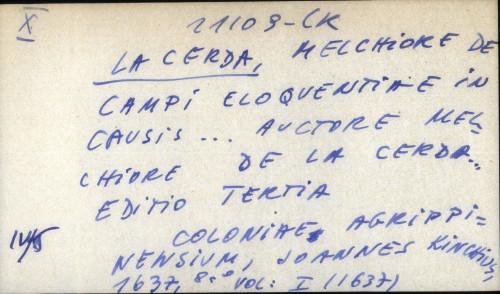Campi eloquentiae in causis ... auctore Melchiore de la Cerda