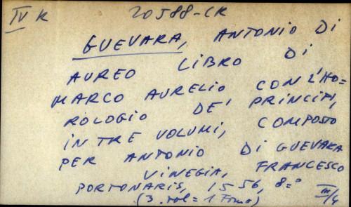 Aureo libro di Marco Aurelio con l'horologio de principi, in tre volumi. Composto per il molto reuerendo signor don Antonio di Gueuara