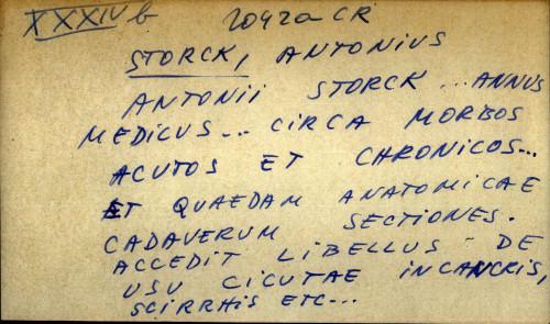 Antonii Storck...annus medicus...circa morbos acutos et chronicos... et quaedam anatomicae cadaverum sectiones.