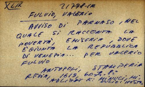 Avviso di Parnaso, nel quale si racconta la poverta, emiseria, dove e'giunta la Repubblica di Venezia ... per Valerio Fulvio