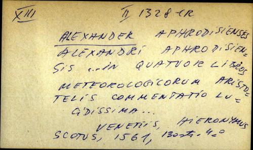 Alexandri Aphrodisiensis in quatuor libros meteorologicorum Aristotelis commentatio ludicissima