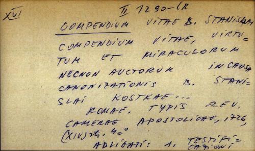 Compendium vitae, virtutum et miraculorum necnon auctorum in causa canonizationis B. Stanislai Kostkae...