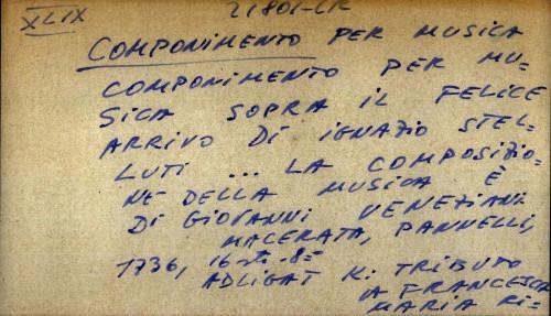 Componimento per musica sopra il felice arrivo di Ignazio Stelluti... La composizione della musica e di Giovanni Veneziani.