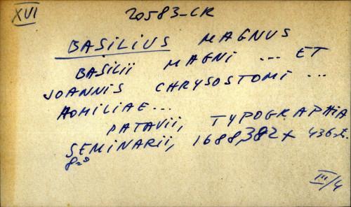 Basilii Magni ... et Joannis Chrysostomi ... Homiliae