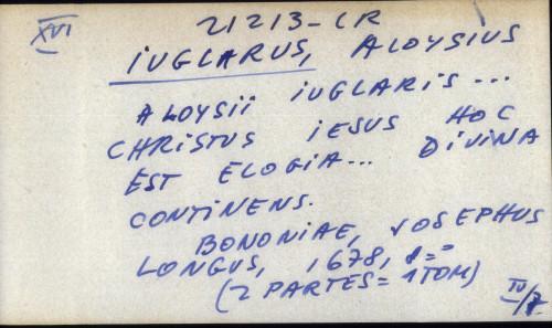 A Loysii Iuglaris ... Christus jesus hoc est elogia ... Divina continens.