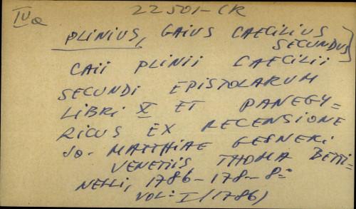 Caii Plinii Caecilii secundi epistolarum libri X et panegyricus ex recensione Jo. Matthiae Gesneri