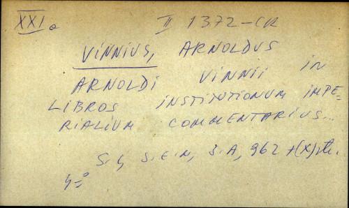Arnoldi Vinii in libros institutionum imperialium commentarius...