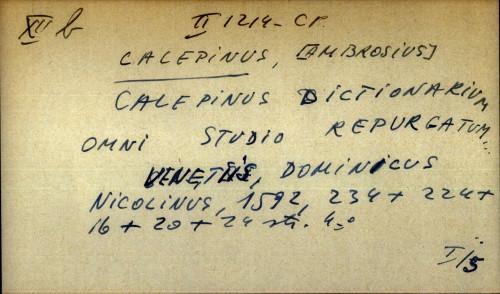 Calepinus dictionarium omni studio repurgatum ...