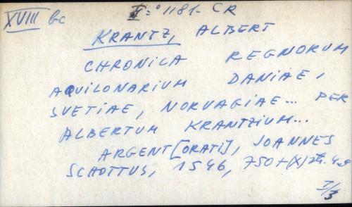 Chronica regnorum aquilonarium Daniae, Svetiae, Norvagiae ... per Albertum Krantzium