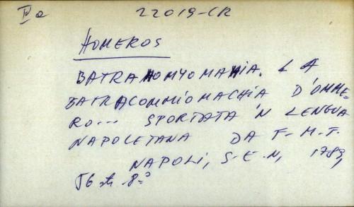 Batrahomyomahia. La batracommiomachia d'Ommero ... Sportata 'n lengua napoletana da F. M. F.