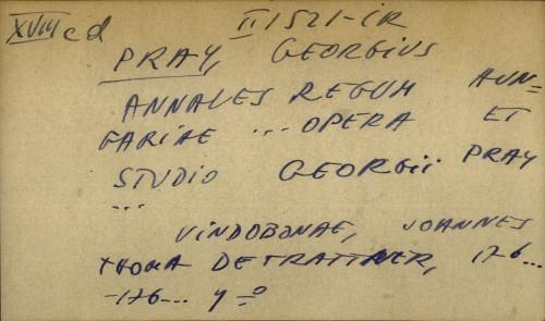 Annales regum Hungariae… opera et studio Georgii Pray...