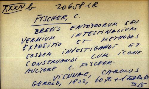 Brevis entozoorum seu vermium intestinalium expositio et methodus eosdem investigandi et conservandi cum icone. Aucotre C. Fischer