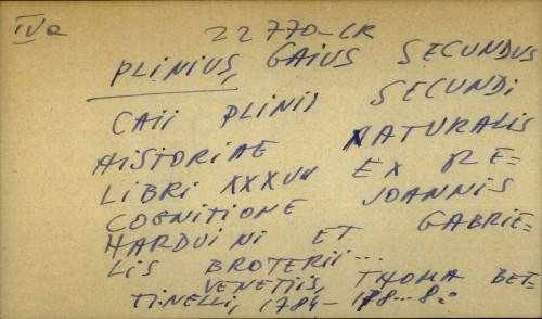 Caii Plinii Secundi Historiae naturalis libri XXXVII ex recognitione Joannis Harduini et Gabrielis Broterii ...