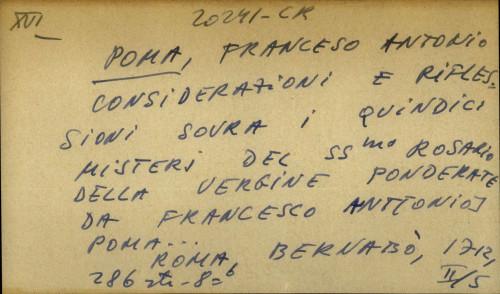 Considerazioni e riflessioni sovra i quindici misteri del ssmo rosario della Vergine ponderate da Francesco Antonio Poma...