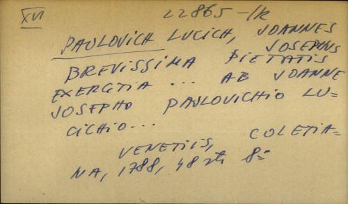 Brevissima pietatis exercitia... ab Joanne Josepho Pavlovichio Lucichio...