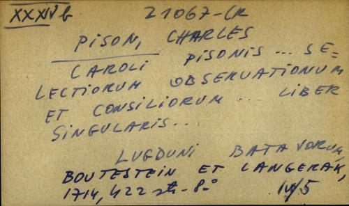 Caroli Pisonis... selectiorum observationum et consiliorum… liber singularis...