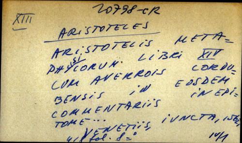 Aristotelis metaphysicorum libri XIV cum Averrois cordubensis in edsdem commentariis inepitome