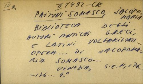 Biblioteca degli autori antichi greci e latini volgarizzati opera ... di Jacopomaria Somasco ...