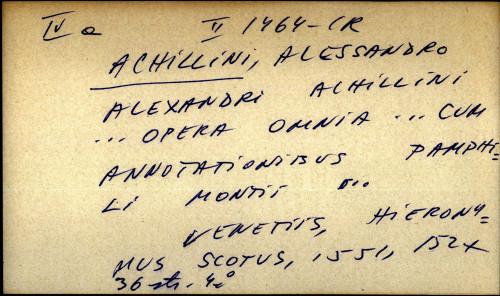 Alexandri Achillini ... opera omnia ... cum annotationibu pamphili montii