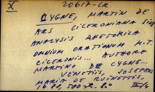 Ars Ciceroniana sive analysis rhetorica ominum orationum M. T. Ciceronis ... Authore Martino de Cygne ...