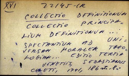 Collectio principalium definitionum.... Spectantium ad universam moralem theologiam...