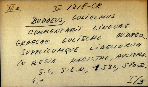 Commentarii linguae graecae Gulielmo Budaeo ... supplicumque libellorum in regia magistro auctore