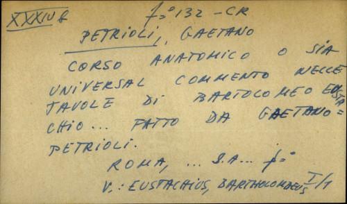 Corso anatomico o sia universal commento nelle tavole di Bartolomeo Eustachio... fatto da Gaetano Petrioli.