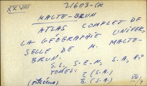 Atlas complet de la géographie universelle de M. Malte-Brun
