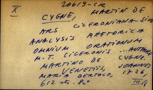 Ars Ciceroniana sive analysis rhetorica omnium orationum M. T. Ciceronis ... Authore  Martino de Cygne