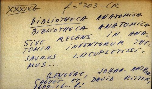 Bibliotheca anatomica sive recens in anatomia inventorum thesaurus locupletissimus